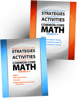 Shirley Disseler's Strategies and Activities for Common Core Math Grades 3-5 Parts 1 and 2